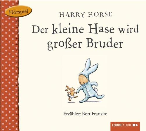 Harry Horse - Der kleine Hase wird großer Bruder (Lübbe Audio)