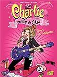 Charlie ma vie de star, Tome 1 : A moi la célébrité !