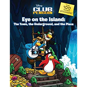 Eye on the Island: The Town, the Underground, and the Plaza (Disney Club Penguin)