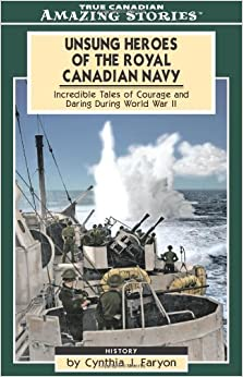 Unsung Heroes of the Royal Canadian Navy: Incredible Tales ...