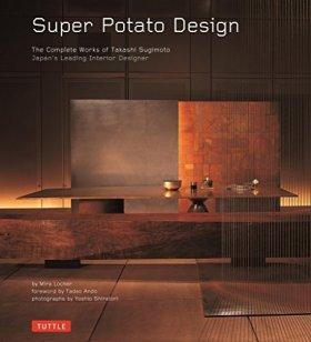 Super Potato Design: The Complete Works of Takashi Sugimoto