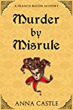 Murder by Misrule: A Francis Bacon Mystery (The Francis Bacon Mystery Series Book 1)