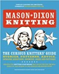 Mason-Dixon Knitting: The Curious Knitter's Guide: Stories,  Patterns, Advice, Opinions, Questions, Answers, Jokes, and Pictures