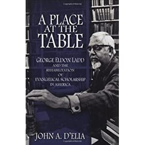 A Place at the Table: George Eldon Ladd and the Rehabilitation of Evangelical Scholarship in America by D'Elia, John A. published by Oxford University Press, USA Hardcover