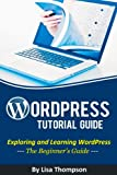 WordPress Tutorial Guide: Exploring and Learning WordPress - The Beginner's Guide