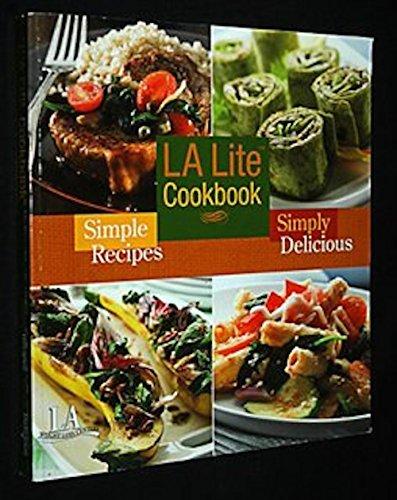LA Lite Cookbook. Simple Recipes; Simply Delicious. (Simple Recipes Simply Delicious)