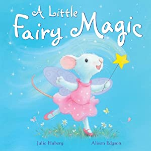 A Little Fairy Magic by Julia Hubery, Alison Edgson