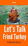 Let's Talk Fried Turkey (how to fry a turkey in 8 easy steps)