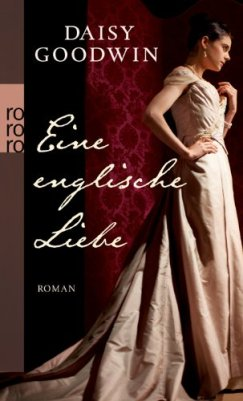 Daisy Goodwin: Eine englische Liebe