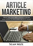 Article Marketing Why the Old way doesn't work and how to succeed with it now