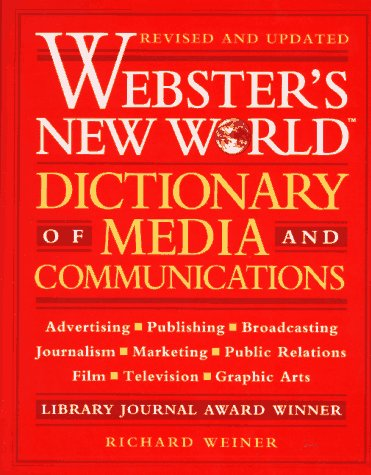 Webster's New World Dictionary of Media and Communications by Richard Weiner