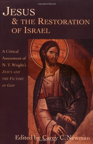 Jesus & the Restoration of Israel: A Critical Assessment of N. T. Wright's Jesus & the Victory of God