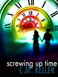 Screwing Up Time (The Screwing Up Time Series, Book 1)