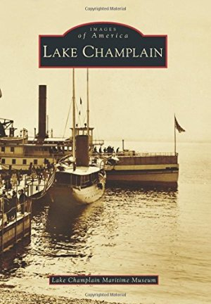 Lake Champlain Maritime Museum Publishes Pictoral History of Lake Champlain