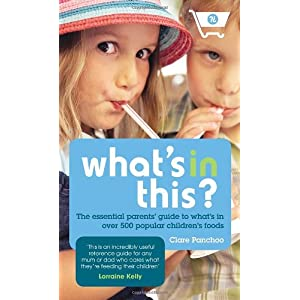What's In This?: The essential parents' guide to what's in over 500 popular children's foods