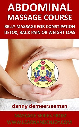 Abdominal Massage Course: Belly massage for constipation, detox, back pain or weight loss (Massage Series from www.learnandenjoy.com Book 2)