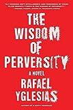 The Wisdom of Perversity: A Novel