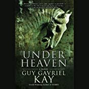 Under Heaven | [Guy Gavriel Kay]