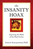 The Insanity Hoax: Exposing the myth of the mad genius