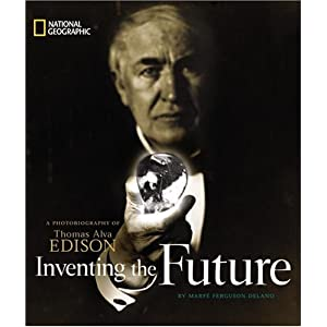 Inventing the Future: A Photobiography of Thomas Alva Edison
