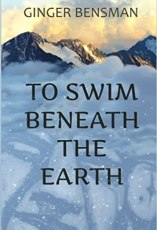 'To Swim Beneath the Earth' by Ginger Bensman