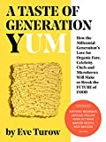 A Taste of Generation Yum: How a Generation's Love for Organic Fare, Celebrity Chefs and Microbrews Will Make or Break the Future of Food
