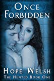 Once Forbidden (The Hunted Series - 1) ((Book One))