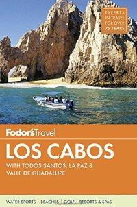 Fodor's Los Cabos: with Todos Santos, La Paz & Valle de Guadalupe (Full-color Travel Guide)