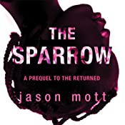 The Sparrow: A Prequel to 'The Returned' | [Jason Mott]