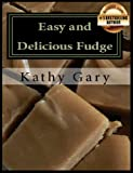 Easy and Delicious Fudge: Traditional and Specialty Fudge Recipes