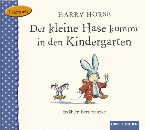 Harry Horse - Der kleine Hase kommt in den Kindergarten (Lübbe Audio)