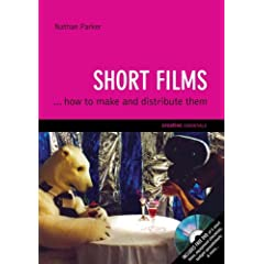 Short Films: ...And How to Make Them (Creative Essentials)