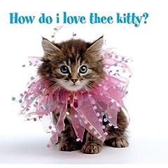 How do I Love Thee Kitty?