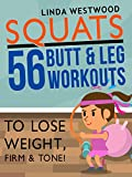 Squats (3rd Edition): 56 Butt & Leg Workouts To Lose Weight, Firm & Tone!
