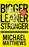 Bigger Leaner Stronger: The Simple Science of Building the Ultimate Male Body (Bodybuilding Books, Building Muscle, Weightlifting, Fitness Training, Weight Training, Lose Fat Book 1)