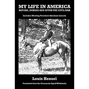 My Life in America Before, During and After the Civil War: Includes Meeting President Abraham Lincoln