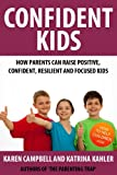 Confident Kids: How Parents Can Raise Positive, Confident, Resilient and Focused Kids (The Parenting Trap)