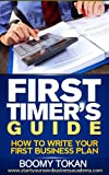 """""""How To Write Your First Business Plan"""": With Outline and Templates Book (First Timer's Guide:)"""