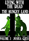 Living With the Dead: The Hungry Land (Book 3)