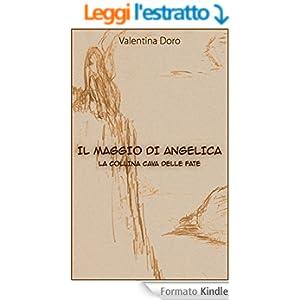 Il Maggio di Angelica: La collina cava delle fate eBook: Valentina Doro, Luca Cabras, Federica Doro: Amazon.it: Kindle Store