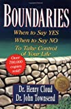 BOUNDARIES REV ED: When to Say Yes, How to Say No, to Take Control of Your Life