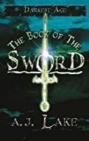 "Cover of ""The Book of the Sword: The Dark..."