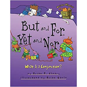 But and For, Yet and Nor: What Is a Conjunction?, by Brian P. Cleary
