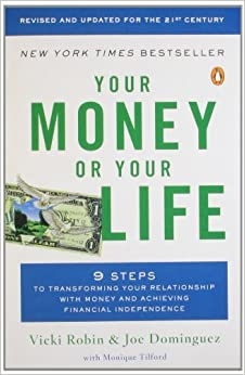 Your Money or Your Life: 9 Steps to Transforming Your Relationship with Money and Achieving Financial Ind ependence: Revised and Updated for the 21st Century: Vicki Robin, Joe Dominguez, Monique Tilford: 9780143115762: Amazon.com: Books