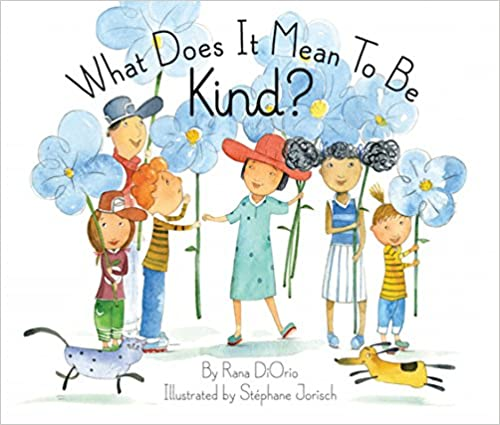 What Does It Mean To Be Kind? by Rana DiOrio
