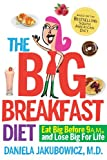 The Big Breakfast Diet: Eat Big Before 9 A.M. and Lose Big for Life