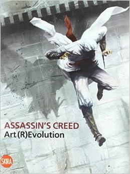 Assassin's Creed. Art (R)Evolution: L. Traini D. Ferrari ...