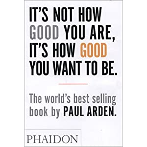 Cover: It's Not How Good You Are... by Paul Arden