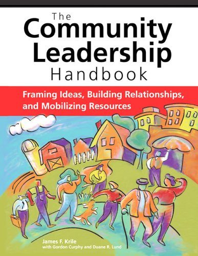 Community Leadership Handbook: framing ideas, building relationships, and mobilizing resources by James Krile