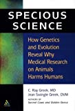 Specious Science: How Genetics and Evolution Reveal Why Medical Research on Animals Harms Humans.